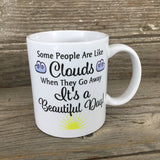 Some People Are Like Clouds 11 oz Mug