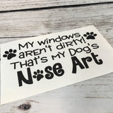My Windows Aren't Dirty, that's My Dog's Nose Art Paw Print Decal