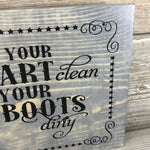 Keep Your Heart Clean and Your Boots Dirty Sign