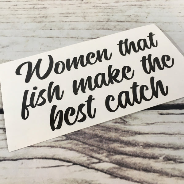 Women that fish make the best catch decal