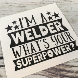 I'm a Welder What's Your Superpower? Decal