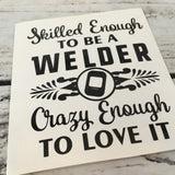 Skilled Enough to be a Welder Decal