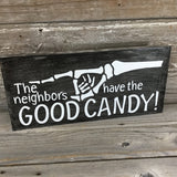 The Neighbors have the Good Candy and Happy Hallo-Scream Wood Sign