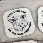 I will love you till the Cows come home Coasters Set of 4