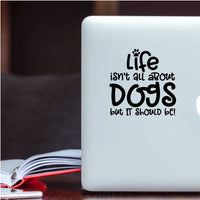 Life isn't about Dogs, but it should be