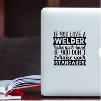 If you Love a Welder Raise Your Hand Decal