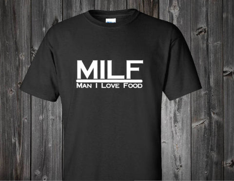 MILF Man I Love Food T Shirt