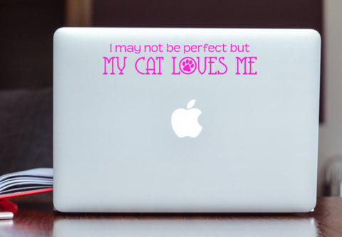 I may not be perfect but My Cat Loves Me Vinyl Decal