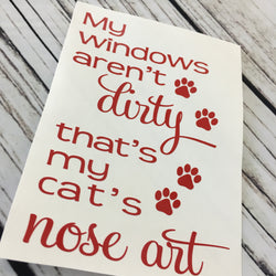 My Window's Aren't Dirty that's my cat's nose art Decal