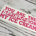 You Are The Sprinkles On My Ice Cream Glass Block Decal