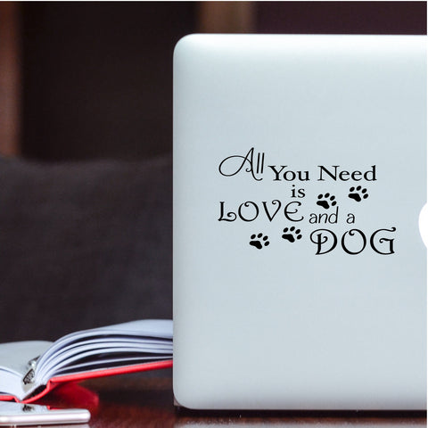 All You Need is Love and a Dog ~ Car Window Decal