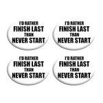 I'd Rather Finish Last Than Never Start