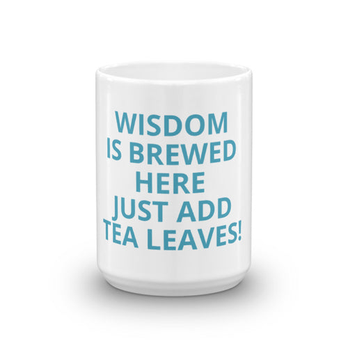 Wisdom Is Brewed Here Just Add Tea Leaves Mug - The Amazing Tea Company
