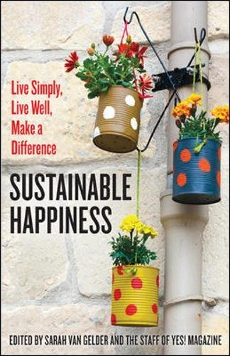 Sustainable Happiness: Live Simply, Live Well, Make a Difference
