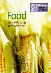Food - Ethical Debates in What We Eat: Dilemmas in Modern Science