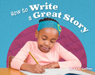Engage Literacy L19: How to Write a Great Story
