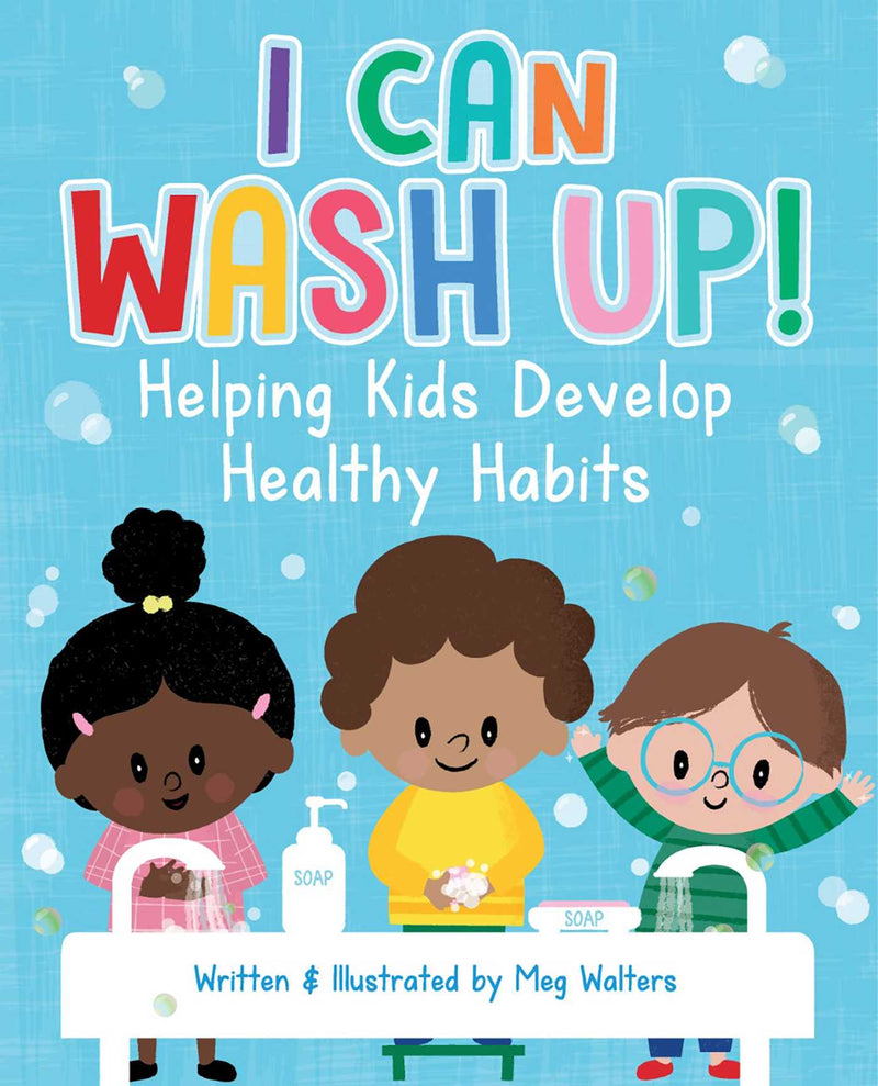 I Can Wash Up! Helping Kids Develop Healthy Habits