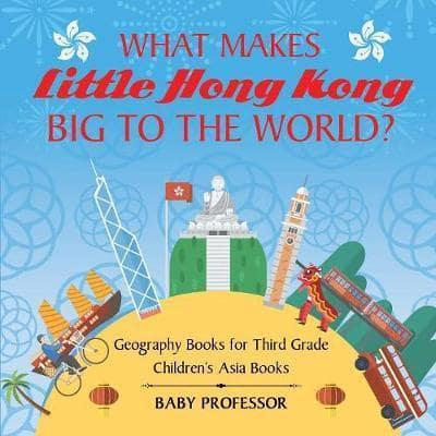 What Makes Little Hong Kong Big to the World?