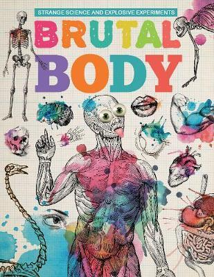 Strange Science and Explosive Experiments: Brutal Body