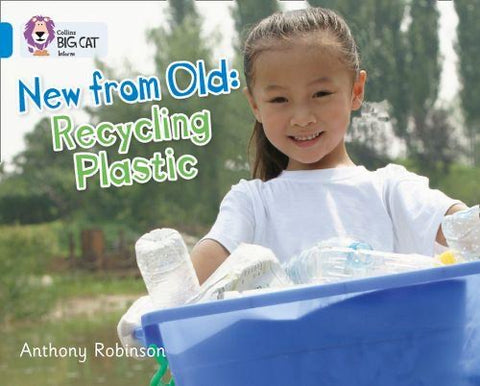 Collins Big Cat Blue Band 4: New from Old: Recycling Plastic