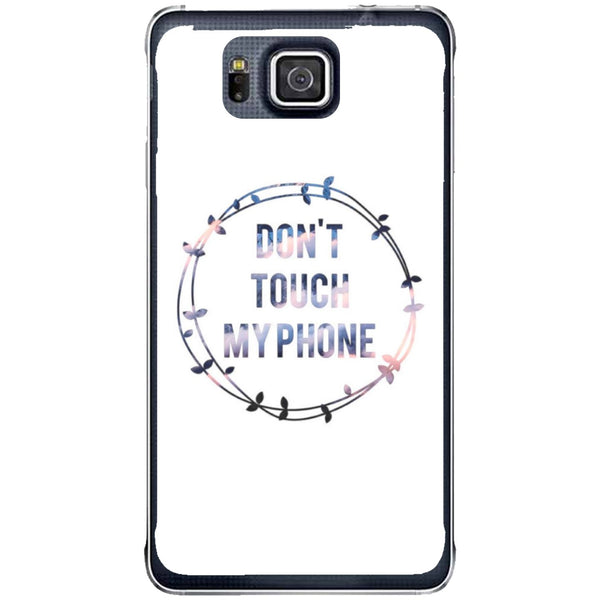 Husă Don T Touch My Phone Samsung Galaxy Alpha G850-Husa-Guardo.shop