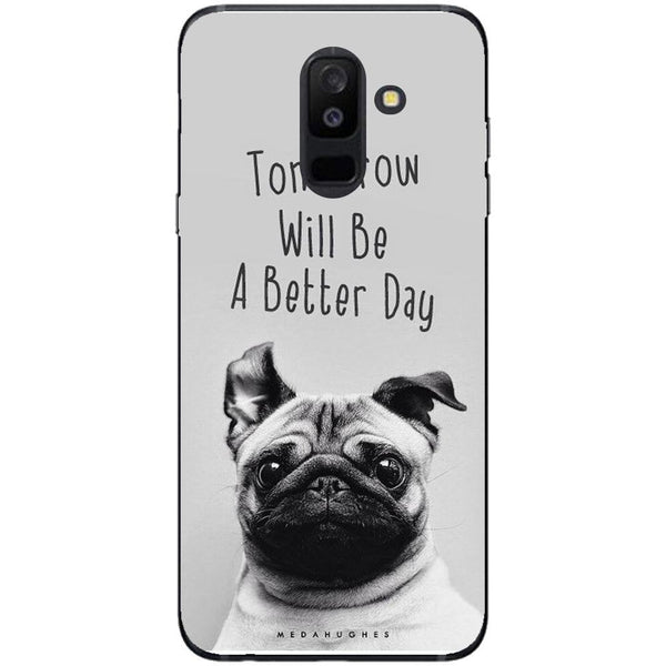 Husa Tomorrow Will Be A Better Day Pug Face Samsung Galaxy A6 PLUS 2018-Guardo.shop