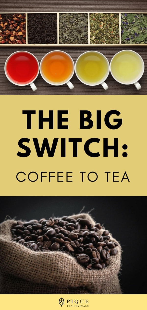 The Big Switch: Coffee to Tea Why You Should Try, How to Go About It, and What Benefits to Expect