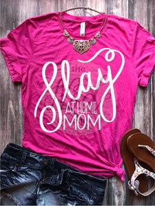 Slay at Home Mom Tee