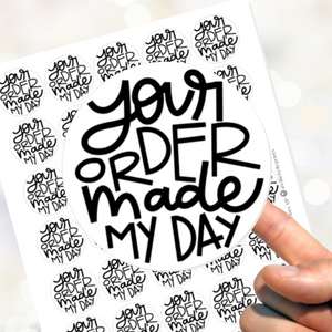 Your Order Made My Day Stickers