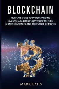 Blockchain - Ultimate guide to understanding blockchain, bitcoin, cryptocurrencies, smart contracts and the future of money.
