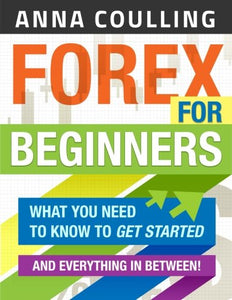 Forex For Beginners Paperback – by Anna Coulling