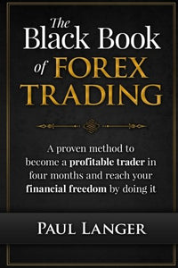 The Black Book of Forex Trading - A Proven Method to Become a Profitable Trader