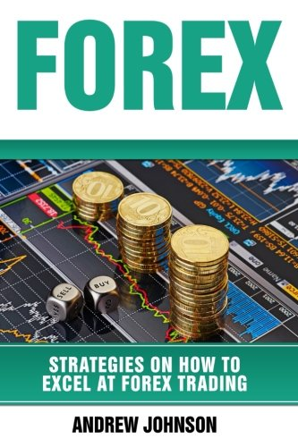 Forex - Strategies on How to Excel at FOREX Trading