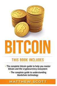 Bitcoin - The Complete Guide to Help you Master Bitcoin and the Cryptocurrency
