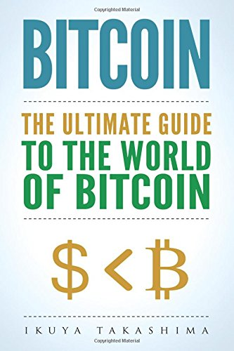 Bitcoin -The Ultimate Guide to the World of Bitcoin
