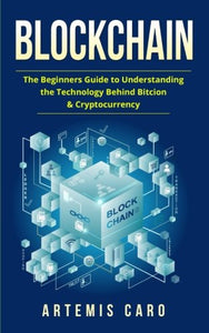Blockchain - The Beginners Guide To Understanding The Technology Behind Bitcoin & Cryptocurrency (The Future of Money)