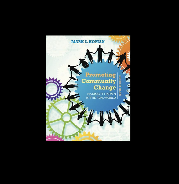 Promoting Community Change: Making It Happen in the Real World 6th Edition by Mark S. Homan Paperback - 978-1305101944