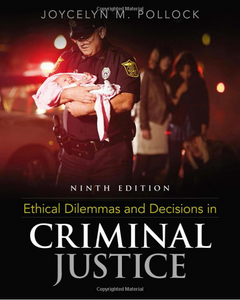 Ethical Dilemmas & Decisions in Criminal Justice by Pollock 9e NEW Softback 2016 - 978-1305577374