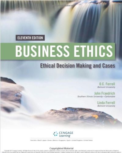 Business Ethics: Ethical Decision Making & Cases 11th Edition by O. C. Ferrell, John Fraedrich, Ferrell