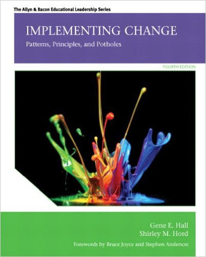 Implementing Change: Patterns, Principles, and Potholes 4th Edition Paperback by Gene E. Hall, Shirley M. Hord Ph.D - 978-0133351927