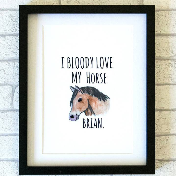 'I Bloody Love Horses' Print Pet Loving Print Kelly Connor Designs UK Gift