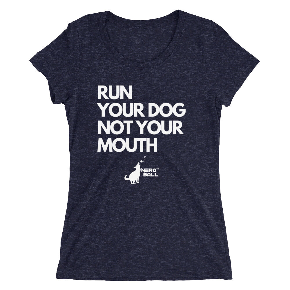 Ladies' RUN YOUR DOG NOT YOUR MOUTH short sleeve t-shirt
