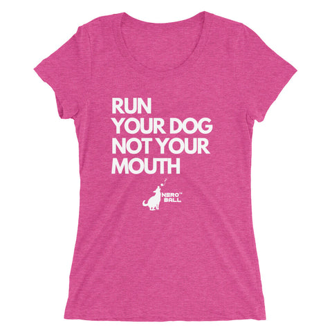 Image of Ladies' RUN YOUR DOG NOT YOUR MOUTH short sleeve t-shirt