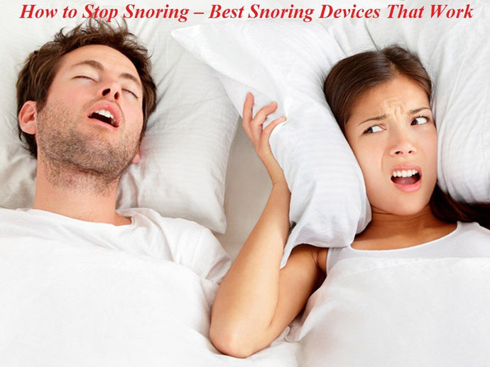 How to Stop Snoring – Best Snoring Devices That Work