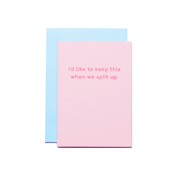 Mean Mail | Greetings Card - I'd Like to Keep This When We Split Up