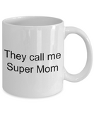 They Call Me Super Mom - Funny Tea Hot Cocoa Cofee Cup - Novelty Birthday Mothers Day Christmas Anniversary Gag Gifts Ideas