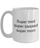 Super Tired Super Blessed Super Mom Super Wife  - Funny 15 Oz Tea Hot Cocoa Coffee Cup - Novelty Birthday Mothers Day Christmas Anniversary Gag Gifts Ideas