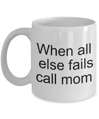 Hottest Gifts For Momma Or Grandma - When All Else Fails Call And Ask Your Mom - Novelty Birthday Tea Coffee Tea  Cup