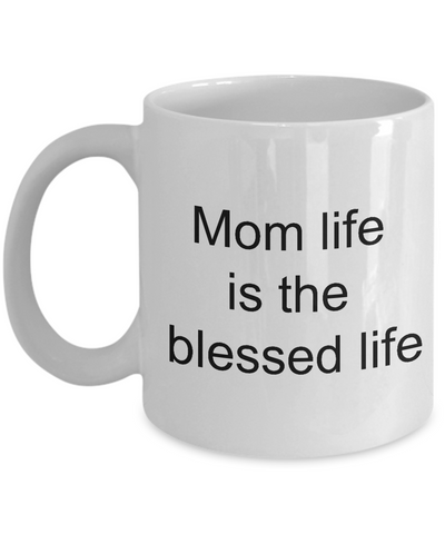 Mom Life Is The Blessed Life - Momma Wife The Greatest Blessing - Novelty Birthday Mothers Day Tea Hot Cocoa Coffee Cup Gifts