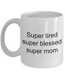 Super Tired Super Blessed Super Mom Super Wife  - Funny Tea Hot Cocoa Coffee Cup - Novelty Birthday Mothers Day Christmas Anniversary Gag Gifts Ideas